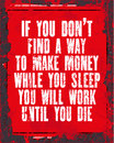 Inspiring motivation quote with text If You do Not Find a Way To Make Money While You Sleep You Will Work Until You Die. Vector