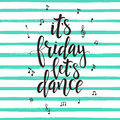 Its Friday lets Dance. Hand drawn typography poster.