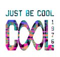 `Just be cool`, `cool 1976`