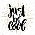 Just be cool. Lettering phrase on grunge background. Design element for poster, banner, card.