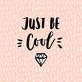Just be cool motivational quote with sketch of diamond for shirts or cards