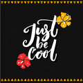 Just be cool typography design. Brush lettering with hand drawn exotic flowers.