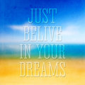 Just belive in your dreams,quote typographical poster Royalty Free Stock Photo
