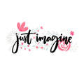 Just imagine. Motivational saying. Brush lettering decorated with flowers. Inspirational quote vector design.