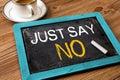 Just say no written on small blackboard Stock Photo