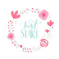 Just start. Motivation phrase handwritten in floral wreath frame with pastel pink flowers berries and leaves. Vector Royalty Free Stock Photo