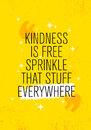 Kindness Is Free Sprinkle That Stuff Everywhere. Inspiring Creative Motivation Quote Poster Template.ound