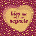 'kiss me with no regrets' typography. Valentine's day love card. Vector Illustration. Royalty Free Stock Photo