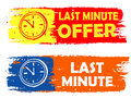 Last minute offer with clock sign drawn labels signs banners text in yellow red and orange blue symbols business commerce shopping Royalty Free Stock Photo