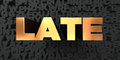 Late - Gold text on black background - 3D rendered royalty free stock picture