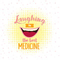 Laughing is the best medicine motivation quotes poster text about smile humor no stressed