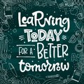 Learning Today for a Better Tomorrow quote. halk desk hand drawn lettering logo phrase