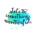 Let s do something wonderful-motivational quote, typography art.