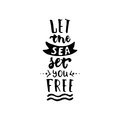 Let the sea set you free - hand drawn lettering quote on the white background. Fun brush ink inscription for