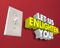 Let us enlighten you light switch sharing teaching information words in d letters beside a on a wall to illustrate or of direction Royalty Free Stock Images