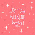 Let the weekend begin. Fun phrase about work week end for posters and social media. Royalty Free Stock Photo
