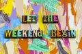 Let weekend begin great enjoy happy fun time Royalty Free Stock Photo