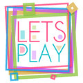 Lets Play Colorful Frame Square Royalty Free Stock Photo