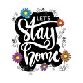 Lets stay home hand drawn lettering calligraphy. Royalty Free Stock Photo