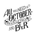 Lettering quote All you need in October - Trick and Treat and Beer. Lettering composition. Banners of autumn season