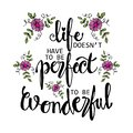 Life doesn`t have to be perfect to be wonderful phrase.