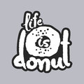 Life Is Donut White Calligraphy Lettering