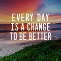 Life Inspirational Quotes - Every day is a change to be better. Blurry background