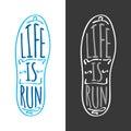 Life is Run. Running Marathon Logotype on Sole.