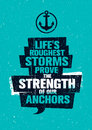 Life`s Roughest Storms Prove The Strength Of Our Anchors. Inspiring Creative Motivation Quote Template. Royalty Free Stock Photo