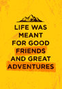 Life Was Meant For Good Friends And Great Adventures. Mountain Hike Creative Motivation Concept. Vector Outdoor