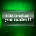 Life is what you make it. Stock Images