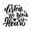 Listen to your heart .Hand drawn motivation lettering quote.