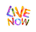 Live now. Inspirational inscription of triangular letters