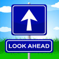 Look Ahead Sign Indicates Future Plans And Message Royalty Free Stock Photo