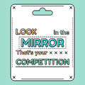 Look in the mirror. That is your competition. Inspirational and motivational quote, phrases in flat style