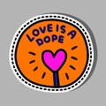 Love Is A Dope Hand Drawn Vector Illustration In Cartoon Comic Style Pin Sticker