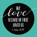 We love because He first loved us Royalty Free Stock Photo