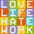 Love life hate work bit pixel art concept created in adobe illustrator with each row of letters in separate layers and letters Royalty Free Stock Photo