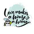 Love makes a house a home. Inspiration quote about love and family with illustration of a house. Typography poster