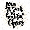 Love is such a beautiful chaos. Lettering phrase on grunge background. Design element for poster, card, banner, flyer. Royalty Free Stock Photo