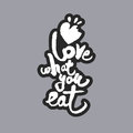 Love What You Eat White Calligraphy Lettering