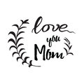Love you Mom. Ink brush handwritten lettering background decorated hand drawn branches Royalty Free Stock Photo