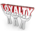 Loyalty word people team lifting together dedicated devotion lifted by of workers or customers to illustrate dedication or Royalty Free Stock Image
