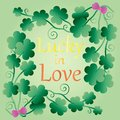 Lucky clover with lettering. Lucky in love poster with clover. three leaf lucky clover. Composition, design, frame with leaves
