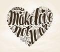 Make love not war, label. Lettering, calligraphy in shape of heart. Vector decorative illustration