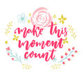 Make this moment count. Inspirational vector quote decorated with hand drawn flowers Royalty Free Stock Photo