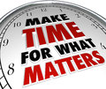 Make time for what matters words on clock the a representing the importance of making priorities things that are important in Royalty Free Stock Photo