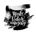 Make today amazing black ink handwritten lettering positive quot