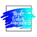 Make today amazing black ink handwritten lettering positive quote