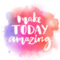 Make today amazing inspirational quote at colorful watercolor splash background custom lettering for posters t shirts and cards Royalty Free Stock Photo